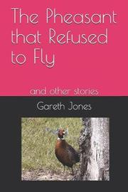 The Pheasant That Refused to Fly by Gareth Jones
