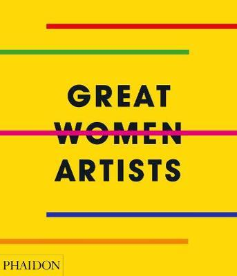 Great Women Artists | Phaidon Editors Book | Pre-Order Now