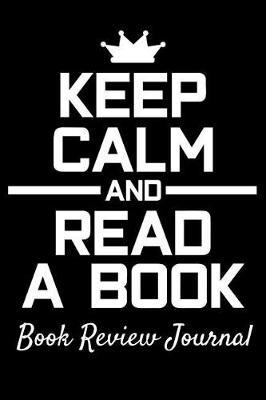 Book Review Journal - Keep Calm And Read A Book by Phil D Book Review