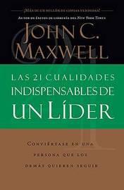 21 Cualidades Indispensables De Un Lider, Las by John C. Maxwell