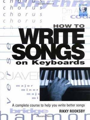 How to Write Songs on Keyboards: A Complete Course to Help You Wirte Better Songs by Rikky Rooksby