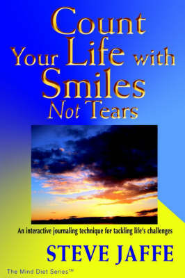 Count Your Life with Smiles, Not Tears by Steve Jaffe