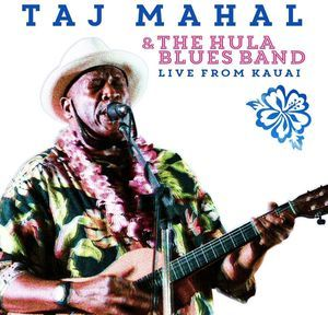 Taj Mahal & the Hula Blues Band: Live from Kauai by Taj Mahal