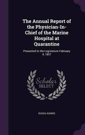 The Annual Report of the Physician-In-Chief of the Marine Hospital at Quarantine by Elisha Harris image