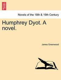 Humphrey Dyot. a Novel. by James Greenwood