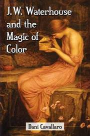 J.W. Waterhouse and the Magic of Color by Dani Cavallaro