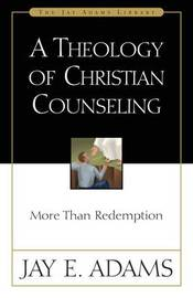 A Theology of Christian Counseling by Jay E Adams image