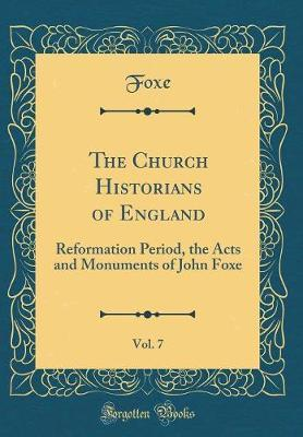 The Church Historians of England, Vol. 7 by Foxe Foxe