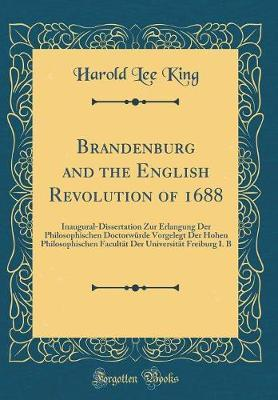 Brandenburg and the English Revolution of 1688 by Harold Lee King