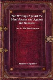 The Writings Against the Manichaeans and Against the Donatists by Aurelius Augustine