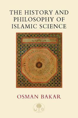 The History and Philosophy of Islamic Science by Osman Bakar image
