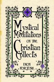 Mystical Meditations on the Christian Collects by Dion Fortune