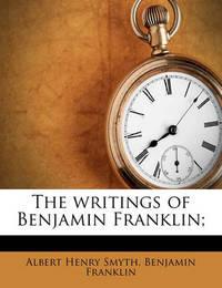 The Writings of Benjamin Franklin; Volume 7 by Benjamin Franklin
