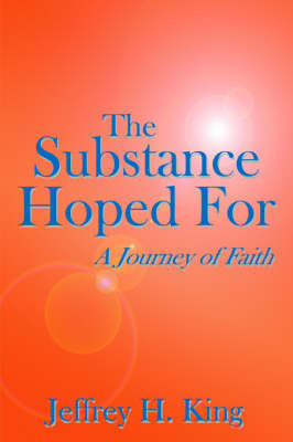 The Substance Hoped For by Jeffrey H. King