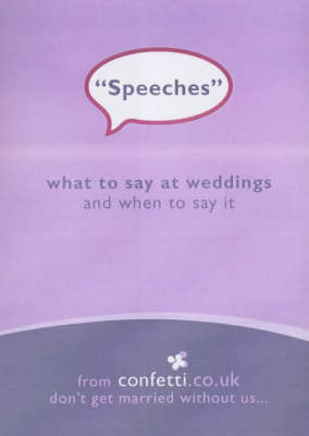Speeches: What to Say at Weddings and When to Say it by Confetti