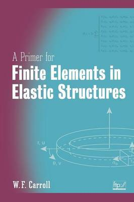 A Primer for Finite Elements in Elastic Structures by W. F. Carroll image