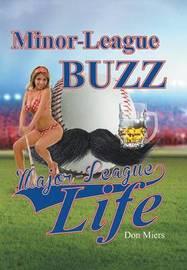 Minor-League Buzz, Major-League Life by Don Miers