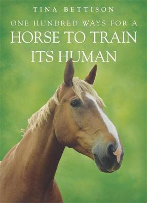 One Hundred ways For a Horse To Train Its Human by Tina Bettison