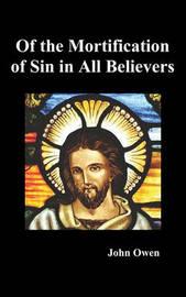 Of the Mortification of Sin in Believers by John Owen