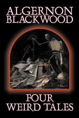 Four Weird Tales by Algernon Blackwood