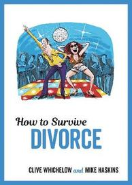 How to Survive Divorce by Mike Haskins