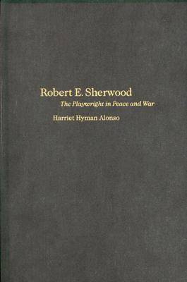 Robert E. Sherwood: The Playwright in Peace and War by Harriet Hyman Alonso image