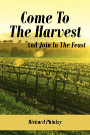 Come to the Harvest: And Join in the Feast by Richard Phinizy image