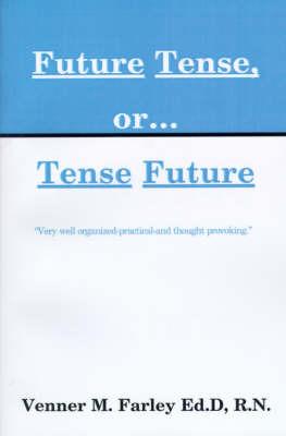 Nurses: Future Tense, Or...Tense Future by Venner M Farley, Ed.D., R.N. image