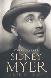 Sidney Myer: A Life, a Legacy by Stella Barber image