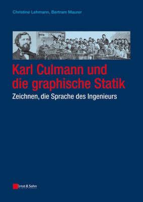 Karl Culmann Und Die Graphische Statik. Zeichnen, Die Sprache Des Ingenieurs by Bertram Maurer