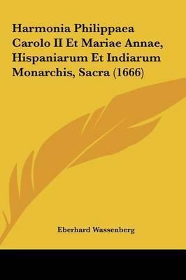 Harmonia Philippaea Carolo II Et Mariae Annae, Hispaniarum Et Indiarum Monarchis, Sacra (1666) by Eberhard Wassenberg