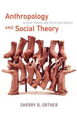 Anthropology and Social Theory by Sherry B Ortner