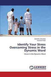 Identify Your Stress Overcoming Stress in the Dynamic Word by Jarsaniya Jayendra