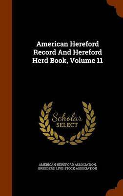 American Hereford Record and Hereford Herd Book, Volume 11 by American Hereford Association
