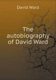 The Autobiography of David Ward by David Ward