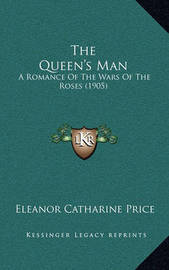 The Queen's Man: A Romance of the Wars of the Roses (1905) by Eleanor Catharine Price