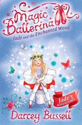 Jade and the Enchanted Wood (Magic Ballerina) by Darcey Bussell