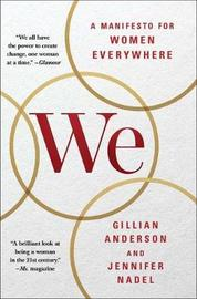 We: A Manifesto for Women Everywhere by Gillian Anderson