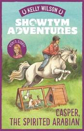 Showtym Adventures 3: Casper, the Spirited Arabian by Kelly Wilson