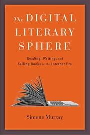 The Digital Literary Sphere by Simone Murray