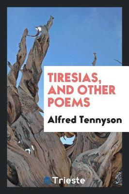 Tiresias, and Other Poems by Alfred Tennyson