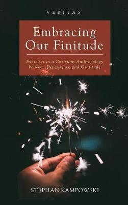 Embracing Our Finitude by Stephan Kampowski