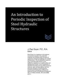 An Introduction to Periodic Inspection of Steel Hydraulic Structures by J Paul Guyer