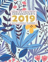World's Greatest Sonographer's 2019 Daily & Weekly Planner by Very Healthy Planners