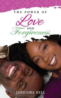 The Power of Love and Forgiveness by Janeisha Hill