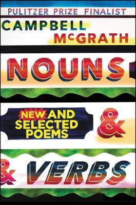 Nouns & Verbs: New and Selected Poems by Campbell McGrath