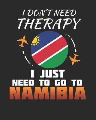 I Don't Need Therapy I Just Need To Go To Namibia by Maximus Designs