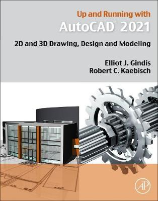 Up and Running with AutoCAD 2021 by Elliot J. Gindis