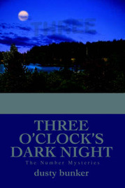 Three O'Clock's Dark Night: The Number Mysteries by Dusty Bunker image