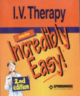 I.V. Therapy Made Incredibly Easy! by Springhouse